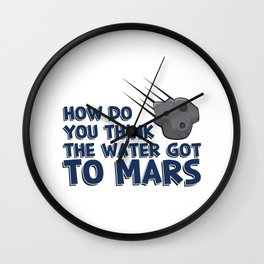 How Do You Think The Water Got To Mars Asteroid Gift Wall Clock