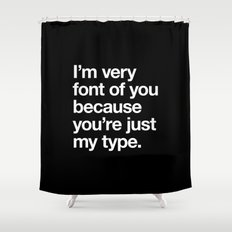 You're just my type Shower Curtain