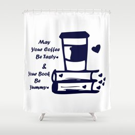 May Your Coffee Be Tasty & Your Book Be Yummy Shower Curtain