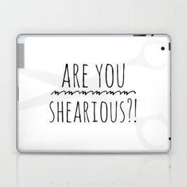 Are you shearious? Laptop & iPad Skin