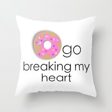 Doughnut go breaking my heart Throw Pillow