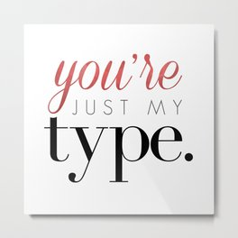 You're Just My Type Metal Print