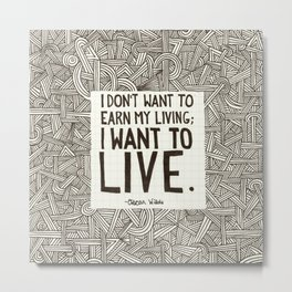 I want to live. Metal Print