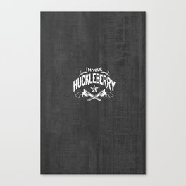 I'm Your Huckleberry (vintage distressed look) Canvas Print