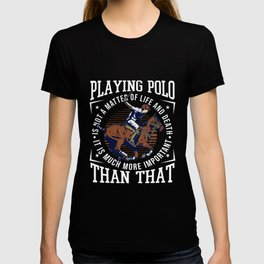 Playing Polo Is Not A Matter Of Life And Death T-shirt