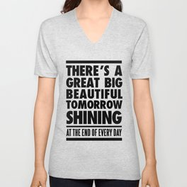 THERE'S A GREAT BIG BEAUTIFUL TOMORROW Unisex V-Neck