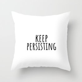 Keep Persisting - Feminist Quotes Throw Pillow