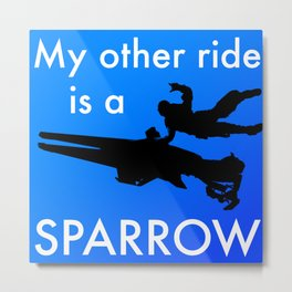 My Other Ride is a Sparrow Metal Print