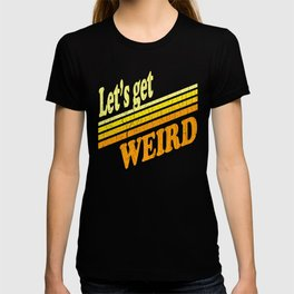 Let's Get Weird (vintage distressed look) T-shirt