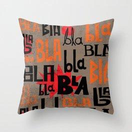 Bla bla bla IV Throw Pillow