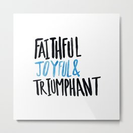 Faithful Joyful and Triumphant x Blue Metal Print