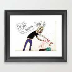 Don't be Fucking Stupid Framed Art Print