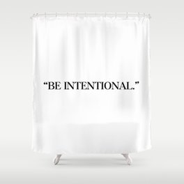 Be intentional Shower Curtain