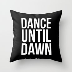 Dance Until Dawn Music Quote Throw Pillow