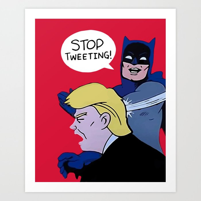 Trump Stop Tweeting Art Print