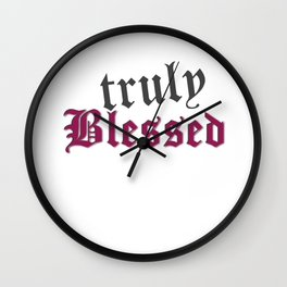 Truly Blessed Wall Clock