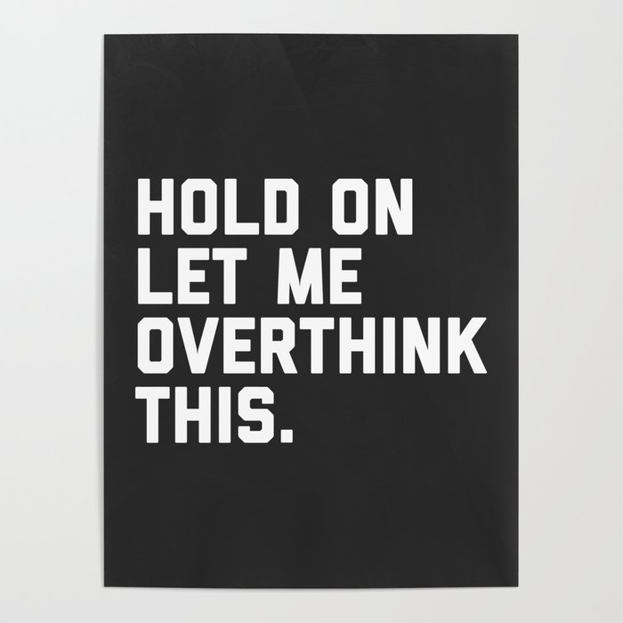 8c16c5465 Overthink This Funny Quote Poster by envyart | Society6