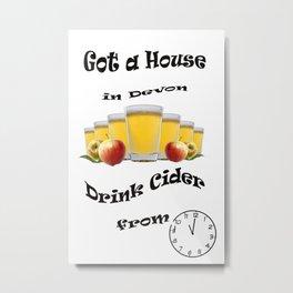Got a house in Devon, drink cider from 11 Metal Print
