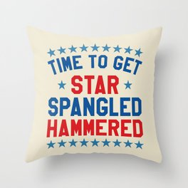 Time to Get Star Spangled Hammered - Fourth of July / 4th of July Throw Pillow