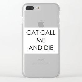 CAT CALL ME & DIE Clear iPhone Case