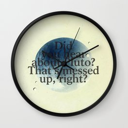 Did you Hear about Pluto? That's messed up, right? (2) Wall Clock