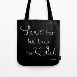Love her but leave her wild Tote Bag