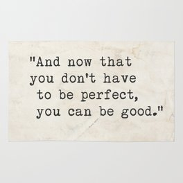 And now that you don't have to be perfect, you can be good. Steinbeck quote Rug