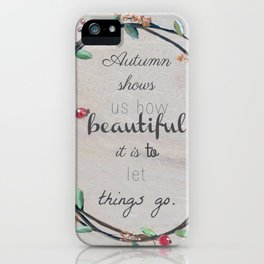 Autumn shows us how beautiful it is to let things go quote iPhone Case