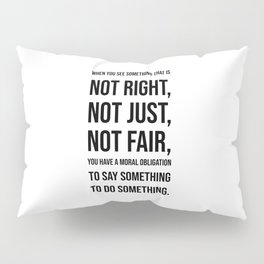 When you see  something that is  not right,  not just,  not fair Pillow Sham