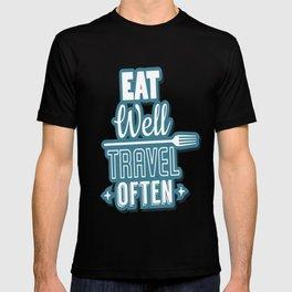 Eat Well Travel Often Restaurant Decor Inspirational Quote Design T-shirt