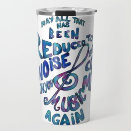 May All That Has Been Reduced To Noise In You Become Music Again Travel Mug
