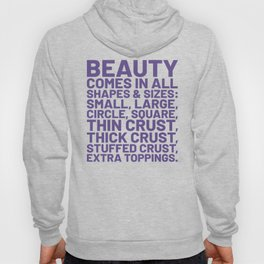 Beauty Comes in All Shapes and Sizes Pizza (Ultra Violet) Hoody