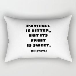 Patience is bitter, but its fruit is sweet - Aristotle philosophical quotes for students Rectangular Pillow