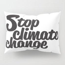 Stop Climate Change Pillow Sham