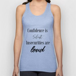 Confidence is Silent Insecurities are Loud Unisex Tank Top