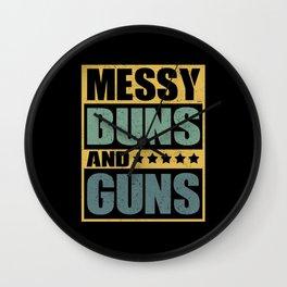 Messy Buns And Guns   Gun Lover Gift Wall Clock