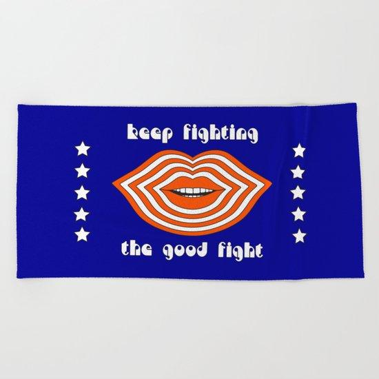 Keep Fighting the Good Fight Beach Towel