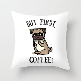 But First, Coffee! Throw Pillow