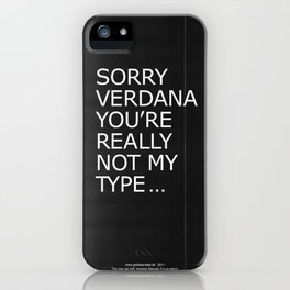 Sorry Verdana you're really not my type iPhone Case