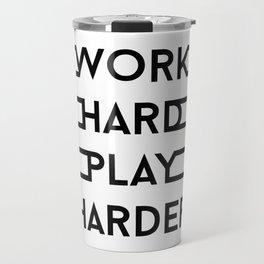 Work hard, play harder Travel Mug