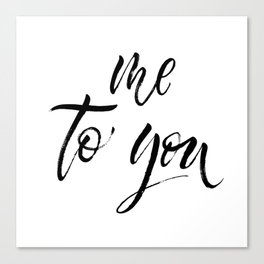 Me to you Canvas Print