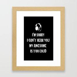 Sorry I Can't Hear You Framed Art Print