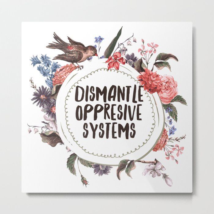 Dismantle Oppresive Systems Metal Print