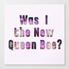 Was I the new QUEEN BEE? Quote from the movie Mean Girls Canvas Print