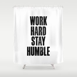 Work Hard Stay Humble Black and White Letterpress Poster Office Decor Tee Shirt Shower Curtain