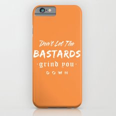 Don't let the bastards grind you down. iPhone 6s Slim Case