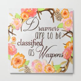 Dreamers Are to be Classified as Weapons Metal Print