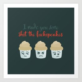 Shut the F*ckupcakes Art Print