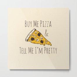 Buy Me Pizza Metal Print