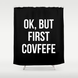 OK, But First Covfefe (Black & White) Shower Curtain